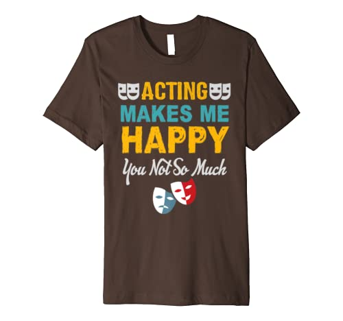 Acting Makes Me Happy You Not So Much T Shirt Actor Gift