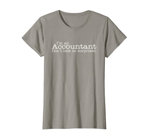 Funny Accountant Don't Look So Surprised T-shirt