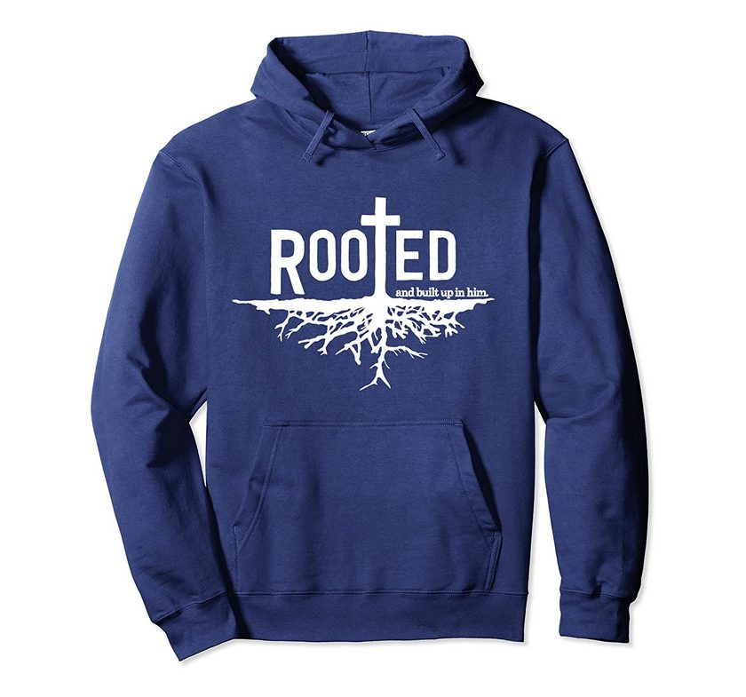 &quot-rooted And Built Up In Him&quot- Christian Faith Jesus Christ Pullover Hoodie